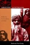 Arguing Sainthood:Modernity, Psychoanalysis, and Islam