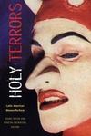 Holy Terrors: Latin American Women Perform