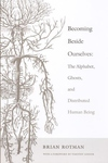 Becoming Beside Ourselves:The Alphabet, Ghosts, and Distributed Human Being