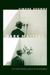 Dark Matters : On the Surveillance of Blackness