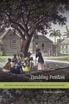 Troubling Freedom : Antigua and the Aftermath of British Emancipation