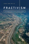 Fractivism : Corporate Bodies and Chemical Bonds: Oil and Gas Development Along the Colorado River and I-70 in 2006