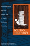 Political (In)Justice:Authoritarianism and the Rule of Law in Brazil, Chile, and Argentina