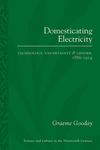 Domesticating Electricity: Technology, Uncertainty and Gender, 1880-1914
