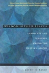 Wisdom Sits in Places:Landscape and Language among the Western Apache