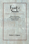 Feast of Souls : Indians and Spaniards in the Seventeenth-Century Missions of Florida and New Mexico