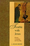 Trouble with Jesus:Women, Christology and Preaching