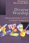 Diverse Worship:African-American, Caribbean and Hispanic Perspectives