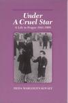 Under a Cruel Star:A Life in Prague, 1941-1968