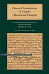 Classical Foundations of Islamic Educational Thought:A Compendium of Parallel English-Arabic Texts