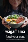 wagamama Feed Your Soul: 100 Japanese-inspired Bowls of Goodness