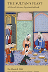 Sultan's Feast: A Fifteenth-Century Egyptian Cookbook
