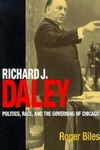 Richard J. Daley:Politics, Race, and the Governing of Chicago