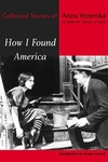 How I Found America:Collected Stories of Anzia Yezierska