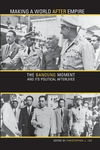 Making a World after Empire:The Bandung Moment and Its Political Afterlives