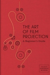 Art of Film Projection: A Beginner's Guide