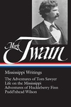 Mark Twain - Mississippi Writings, Vol. 1:The Adventure of Tom Swayer Life on the Mississippi - Adventure of Huckleberry FinnPudd'nhead Wilson