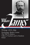 William James - Writings, 1878-1899:Psychology - Briefer Course - The Will to Believe - Talks to Teachers; Essays