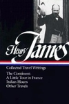Henry James : Collected Travel Writings : The Continent : A Little Tour in France/Italian Hours/Other Travels