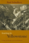 SEARCHING FOR YELLOWSTONE : ECOLOGY AND WONDER IN THE LAST WILDERNESS