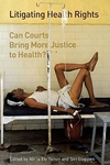 Litigating Health Rights:Can Courts Bring More Justice to Health?