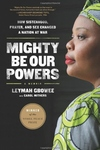 Mighty Be Our Powers:How Sisterhood, Prayer, and Sex Changed a Nation at War