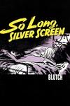 So Long, Silverscreen