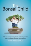 Bonsai Child: Why modern parenting limits children's potential and practical strategies to turn it around