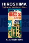 Hiroshima : The Origins of Global Memory Culture