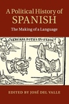 Political History of Spanish : The Making of a Language