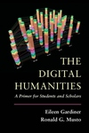 Digital Humanities : A Primer for Students and Scholars