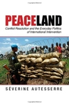 Peaceland:Conflict Resolution and the Everyday Politics of International Intervention