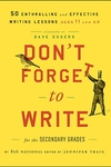 Don't Forget to Write for the Secondary Grades : 50 Enthralling and Effective Writing Lessons--Ages 11 and Up