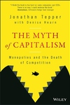 Myth of Capitalism : Monopolies and the Death of Competition