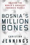 Bosnia's Million Bones:Solving the World's Greatest Forensic Puzzle