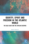 Identity, Spirit and Freedom in the Atlantic World: The Gold Coast and the African Diaspora