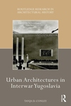 Urban Architectures in Interwar Yugoslavia