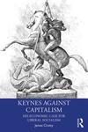 Keynes Against Capitalism: His Economic Case for Liberal Socialism