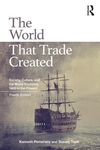 World That Trade Created: Society, Culture, and the World Economy, 1400 to the Present