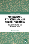Neuroscience, Psychotherapy and Clinical Pragmatism: Reflective Practice and Therapeutic Action