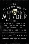 The Invention of Murder:How the Victorians Revelled in Death and Detection and Created Modern Crime