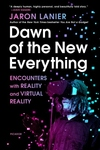 Dawn of the New Everything: Encounters with Reality and Virtual Reality