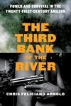 The Third Bank of the River: Power and Survival in the Twenty-First Century Amazon