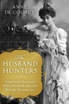 Husband Hunters : American Heiresses Who Married into the British Aristocracy