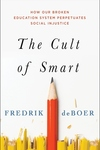 Cult of Smart: How Our Broken Education System Perpetuates Social Injustice