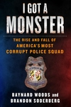 I Got a Monster: The Rise and Fall of America's Most Corrupt Police Squad