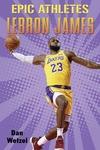 Epic Athletes: LeBron James