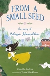 From a Small Seed - The Story of Eliza Hamilton: The Story of Eliza Hamilton