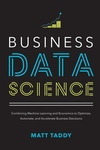 Business Data Science: Combining Machine Learning and Economics to Optimize, Automate, and Accelerat