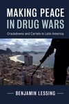 Making Peace in Drug Wars : Crackdowns and Cartels in Latin America